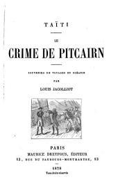 Taïti: Le crime de Pitcairn; souvenirs de voyages en Océanie