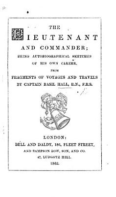 The Lieutenant and Commander  Being Autobiographical Sketches of His Own Career  from Fragments of Voyages and Travels by B  H  PDF