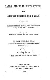Daily Bible Illustrations: Being Original Readings for a Year, on Subjects from Sacred History, Biography, Goegraphy, Antiquities, and Theology, Especially Designed for the Family Circle, Volume 7
