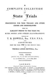 A Complete Collection of State Trials and Proceedings for High Treason and Other Crimes and Misdemeanors: From the Earliest Period to the Year 1783, with Notes and Other Illustrations, Volume 27