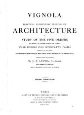 Practical Elementary Treatise on Architecture: Or, Study of the Five Orders According to Giacomo Barozzi Da Vignola; Work Divided Into Seventy-two Plates, Comprising the Five Orders, with Indication of Their Shadows Necessary for Washed Drawings, Outline of Their Functions, Etc., and Examples of Their Use