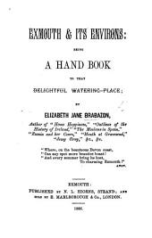 Exmouth & its Environs: being a hand book to that delightful watering-place. [With plates.]