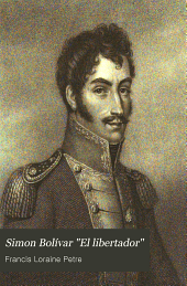 "Simon Bolivar ""El Libertador"": A Life of the Chief Leader in the Revolt Against Spain in Venezuela, New Granada & Peru"