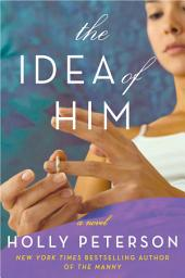 The Idea of Him: A Novel