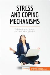 Stress and Coping Mechanisms: Manage your stress and live a happier life