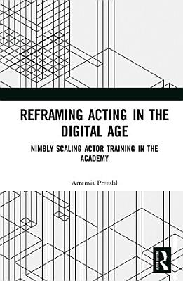 Reframing Acting In The Digital Age