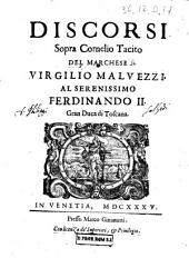 Discorsi sopra Cornelio Tacito del marchese Virgilio Maluezzi. Al serenissimo Ferdinando 2. gran duca di Toscana