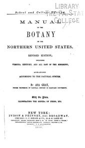 Manual of the Botany of the Northern United States: Including Virginia, Kentucky, and All East of the Mississippi Arranged According to the Natural System