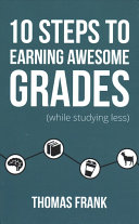 10 Steps to Earning Awesome Grades  While Studying Less  Book