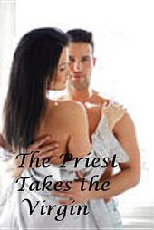 The Priest Takes the Virgin (erotic romance, erotica, contemporary )
