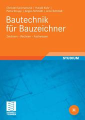 Bautechnik für Bauzeichner: Zeichnen - Rechnen - Fachwissen