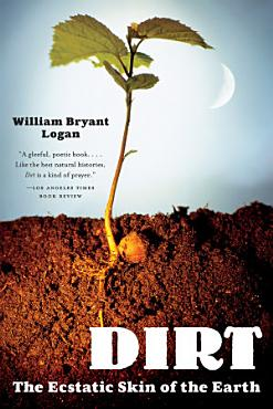 Dirt  The Ecstatic Skin of the Earth PDF