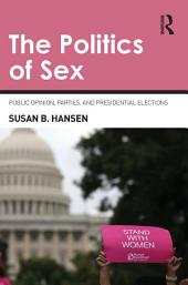 The Politics of Sex: Public Opinion, Parties, and Presidential Elections