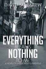 Everything Means Nothing to Me: a Novel of Underground Nashville