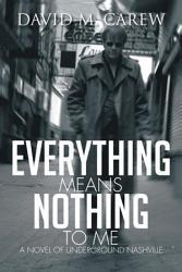 Everything Means Nothing to Me  a Novel of Underground Nashville PDF