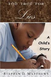 Too True For Lies A Child S Story Book PDF