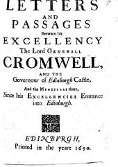 Letters and passages between O. Cromwell and the governor of Edinburgh Castle, and the Ministers there