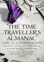The Time Traveller's Almanac Part IV - Communiqués