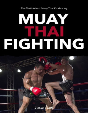 Muay Thai Fighting  The Truth About Muay Thai Kickboxing PDF