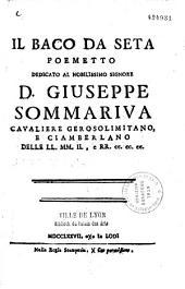Il baco da seta poemetto [di Marco Girolamo Vida] dedicato al... Giuseppe Sommariva... [dal traduttore dal latino de M. G. Vida Giuseppe Antonio Giudici]