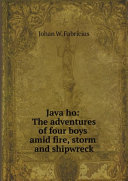 Java ho: The adventures of four boys amid fire, storm and shipwreck