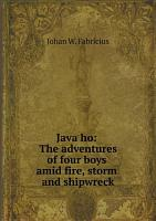 Java ho  The adventures of four boys amid fire  storm and shipwreck PDF