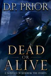 Dead or Alive: A Novella of Shadrak the Unseen