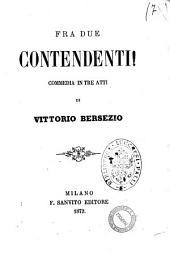 Fra due contendenti! commedia in tre atti di Vittorio Bersezio