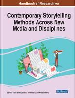 Handbook of Research on Contemporary Storytelling Methods Across New Media and Disciplines PDF
