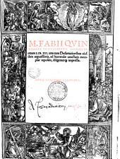M. Fabii Quintiliani Oratoriarum institutionum lib. XII. una cum Declamationibus eiusdem argutissimis, ad horrendae uetustatis exemplar repositis, diligenterque impressis ...