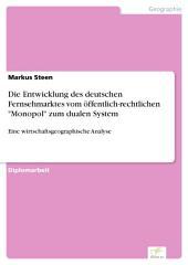 """Die Entwicklung des deutschen Fernsehmarktes vom öffentlich-rechtlichen """"Monopol"""" zum dualen System: Eine wirtschaftsgeographische Analyse"""