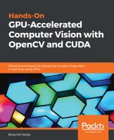 Hands On GPU Accelerated Computer Vision with OpenCV and CUDA PDF