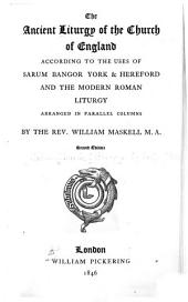 The Ancient Liturgy of the Church of England: According to the Uses of Sarum, Bangor, York, & Hereford, and the Modern Roman Liturgy