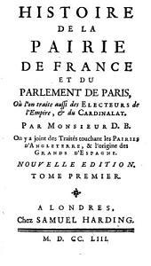 Histoire de la pairie de France et du parlement de Paris: où l'on traite aussi des electeurs de l'empire, & du cardinalat, Volume2