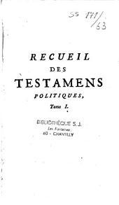 Recueil des testamens politiques du Cardinal de Richelieu, du Duc de Lorraine, de M. Colbert et de M. de Louvois