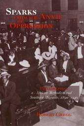 Sparks from the Anvil of Oppression: Philadelphia's African Methodists and Southern Migrants, 1890-1940