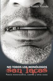No Todos Los Monólogos Son Locos: Poesía Monovocálica, Cuentos Y Otras Cosas