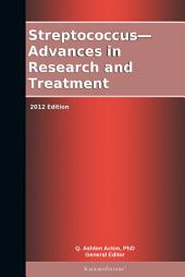 Streptococcus—Advances in Research and Treatment: 2012 Edition