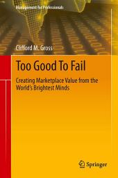 Too Good To Fail: Creating Marketplace Value from the World's Brightest Minds