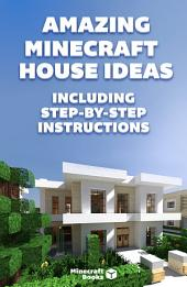 Amazing Minecraft House Ideas – Including Step-By-Step Instructions