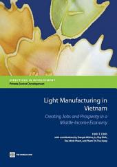 Light Manufacturing in Vietnam: Creating Jobs and Prosperity in a Middle-Income Economy