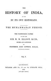 The History of India, as Told by Its Own Historians: The Muhammadan Period, Volume 5