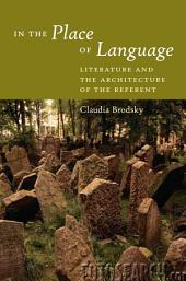In the Place of Language: Literature and the Architecture of the Referent