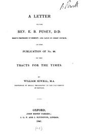 A letter to the rev. E.B. Pusey ... on the publication of no. 90 [by J.H. Newman] of the Tracts for the times: Volume 28
