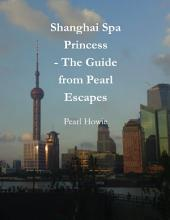 Shanghai Spa Princess - The Guide from Pearl Escapes
