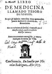 Libro de medicina llamado Tesoro de pobres: en que se hallaràn remedios muy aprouados para la sanidad de diuersas enfermedades : con un Regimiento de sanidad
