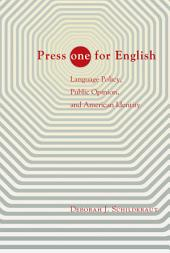 """Press """"ONE"""" for English: Language Policy, Public Opinion, and American Identity"""