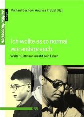 Ich wollte es so normal wie andere auch: Walter Guttmann erzählt sein Leben