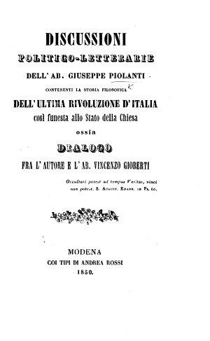 Discussioni politico letterarie     contenenti la storia filosofica dell ultima rivoluzione d Italia     ossia  Dialogo fra l autore e l ab  Vincenzo Gioberti
