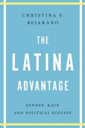 The Latina Advantage: Gender, Race, and Political Success